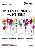 Bien organiser et réussir vos événements - Identifier les besoins, travailler le concept, anticiper les imprévus, réaliser l'évènement.