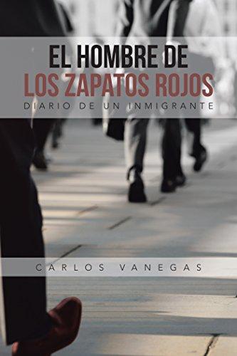 El Hombre De Los Zapatos Rojos: Diario De Un Inmigrante