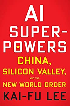 AI Superpowers: China, Silicon Valley, and the New World Order by [Kai-Fu Lee]