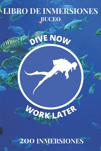Libro de Inmersiones Buceo: Dive Now Work Later | Cuaderno de inmersion para buceadores | 200 inmersiones