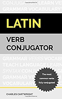 Latin Verb Conjugator: The most common verbs fully conjugated