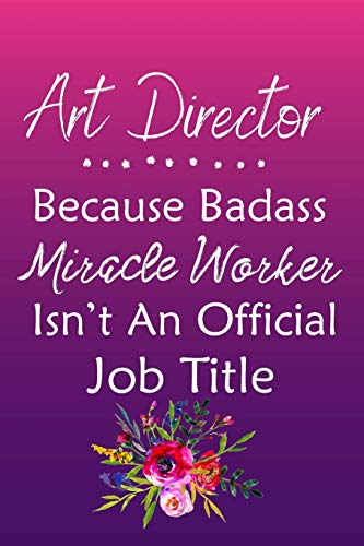 Art Director Because Bad Ass Miracle Worker Isn't An Official Job Title: Journal | Lined Notebook to Write In | Appreciation Thank You Novelty Gift