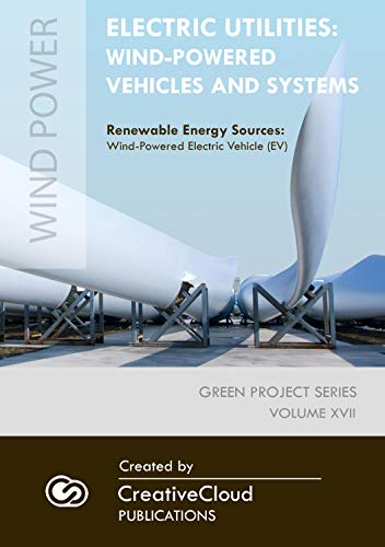 ELECTRIC UTILITIES: WIND-POWERED VEHICLES AND SYSTEMS: Renewable Energy Sources: Wind-Powered Electric Vehicle (EV) (Green Project Series Book 1) (English Edition)