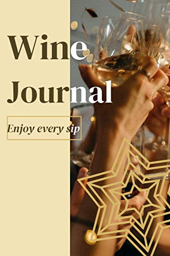 Wine Journal: 6x9 120 pages - Enjoy Every Sip, Document Your Experience And Have A Good Time With Your Friends, Write Down Your Opinions And Characteristics, Perfect Gift For Close Ones