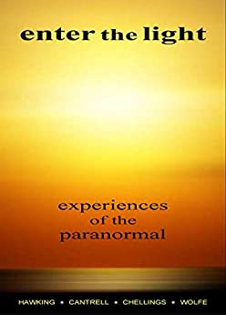 Enter the Light, Experiences of the Paranormal by [M.G. Hawking, J. Wolfe  Ph.D., H. Cantrell  M.Litt., A. Chellings  M.Phil.]