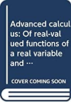 Advanced calculus: Of real-valued functions of a real variable and vector-valued functions of a vector variable
