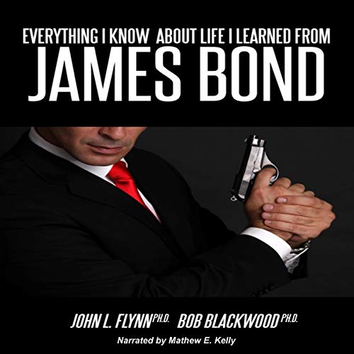 Everything I Know About Life I Learned from James Bond Audiobook By Bob Blackwood, John L. Flynn cover art