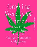 Growing Weed in the Garden: A No-Fuss, Seed-to-Stash Guide to Outdoor Cannabis Cultivation