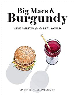 Big Macs & Burgundy: Wine Pairings for the Real World by [Vanessa Price]