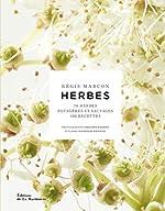 Herbes. 70 herbes potagères et sauvages,130 recettes de Regis Marcon