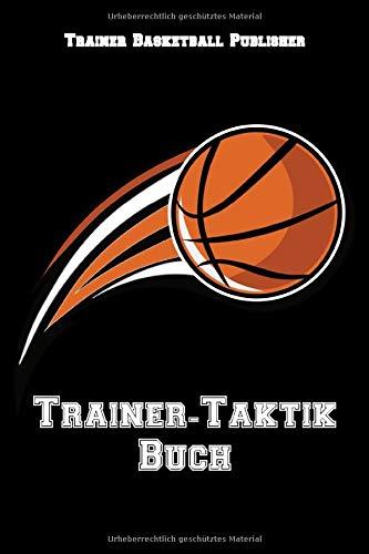 Basketball: Trainer-Taktik Buch | Für Taktik, Strategie und Training | Planung & Organisation | 105 Spielfeld und punktierte Seiten für Notizen | Format ca. A5 |