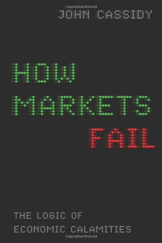 Image of How Markets Fail: The Logic of Economic Calamities