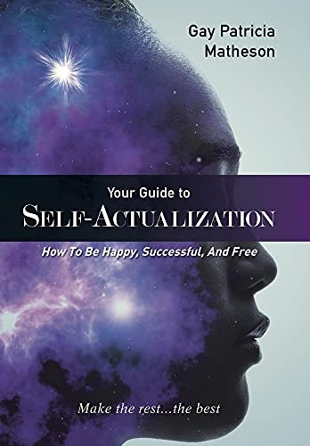 Compare Textbook Prices for Your Guide to Self-actualization: How to Be Happy, Successful, and Free  ISBN 9781664108554 by Matheson, Gay Patricia