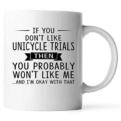 DKISEE Keramik Kaffeetasse Einrad Trials Lovers Weiß Kaffeebecher If You Don\'t Like Unicycle Trials Then You Prolikely Won\'t Like Me, keramik, weiß, 425 g