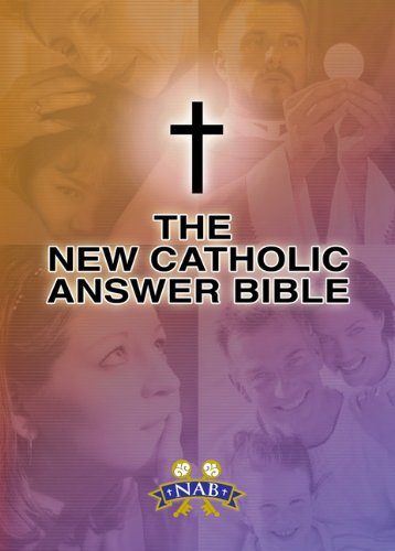 Compare Textbook Prices for New Catholic Answer Bible: New American Bible Revised Edition NABRE New American Bible Revised Ed. Edition ISBN 9781592761869 by Paul Thigpen,Dave Armstrong,Paul Thigpen