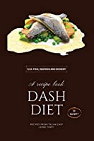 Dash Diet - Fish, Seafood and Dessert: Lower Your Sodium Intake With 50 Dash Diet Recipes! (Dash Diet by Leone Conti)