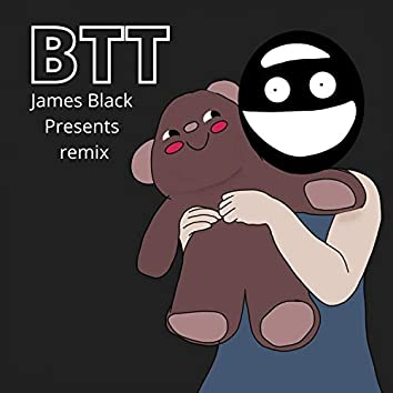 BTT (James Black Presents Remix)