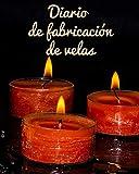 Diario de fabricación de velas: Libro de velas especiales para llenar | Tarjeta de receta de vela completa | Un cuaderno además de los entusiastas de las velas caseras.