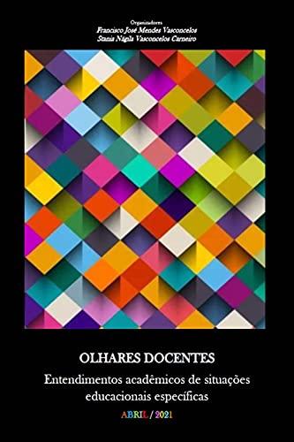 OLHARES DOCENTES: Entendimentos acadêmicos de situações educacionais específicas