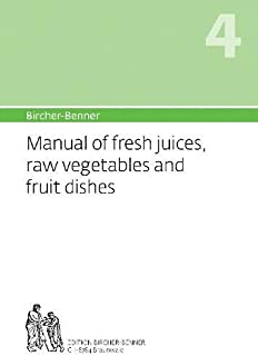 Manual of fresh juices, raw vegetables and fruit dishes: Volume 4 (Bircher-Benner Manual)