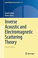 Inverse Acoustic and Electromagnetic Scattering Theory (Applied Mathematical Sciences (93))