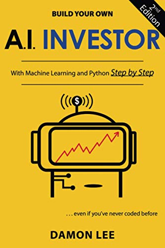 Build Your Own AI Investor: With Machine Learning and Python, Step by Step, Second Edition