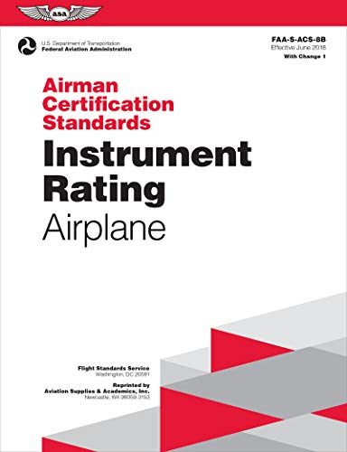 Compare Textbook Prices for Airman Certification Standards: Instrument Rating - Airplane: FAA-S-ACS-8B.1 ASA ACS Series June 28, 2019 Edition ISBN 9781619549111 by Federal Aviation Administration (FAA)/Aviation Supplies & Academics (ASA)
