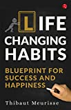 Life Changing Habits: Blueprint for Success and Happiness
