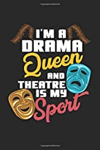 I'm A Drama Queen And Theatre Is My Sport: Theater Theatre Actor Actress. Blank Composition Notebook to Take Notes at Work. Plain white Pages. Bullet ... To-Do-List or Journal For Men and Women.