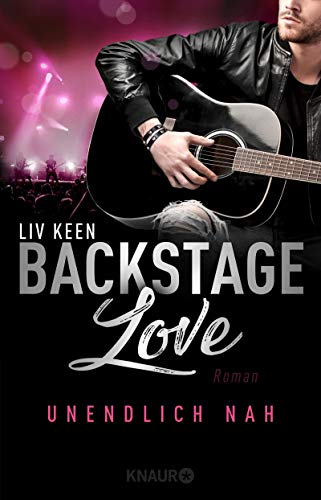 Backstage Love – Unendlich nah: Roman (Die Rock & Love Serie 1)