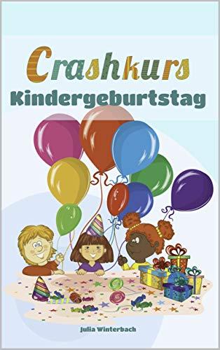 Crashkurs Kindergeburtstag: Planung, Einladungen, Mottos, Spiele und Bastelideen für drinnen und draußen