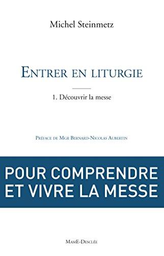 Entrer en liturgie. T1 - Découvrir la messe (French Edition)