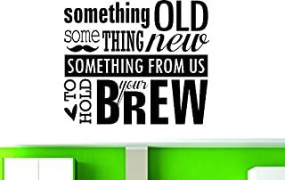 Design with Vinyl RAD 667 3 Something Old And Something New Something From Us To Hold Your Brew Vinyl Wall Decal 12x12 Inc...