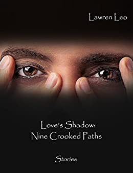 Love's Shadow: Nine Crooked Paths by [Lawren Leo]