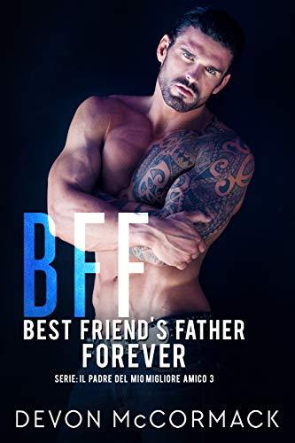 BFF Forever (Il padre del mio migliore amico, #3) di [Devon McCormack, Alessandra Magagnato, Federica Madarena]