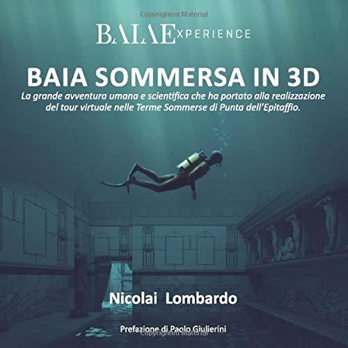 Baia Sommersa in 3D: La grande avventura umana e scientifica che ha portato alla realizzazione del tour virtuale BAIAExperience