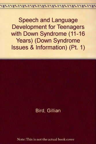 Speech and Language Development for Teenagers with Down Syndrome (11-16 Years) (Down Syndrome Issues