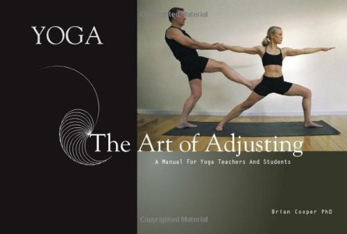 Yoga the Art of Adjusting: A Manual for Yoga Teachers and Students