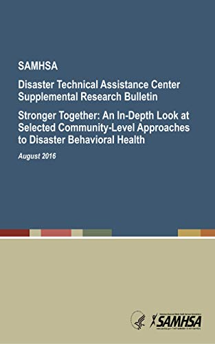 Disaster Technical Assistance Center Supplemental Research Bulletin Stronger Together: An In-Depth Look at Selected Community-Level Approaches to Disaster ... Health August 2016 (English Edition)