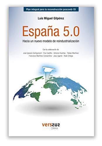 España 5.0, hacia un nuevo modelo de reindustrializacion: Plan integral para la reconstrucción poscovid