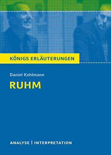 Ruhm von Daniel Kehlmann.: Textanalyse und Interpretation mit ausführlicher Inhaltsangabe und Abituraufgaben mit Lösungen. (Königs Erläuterungen).