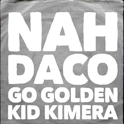Daco, Go Golden & Kid Kimera