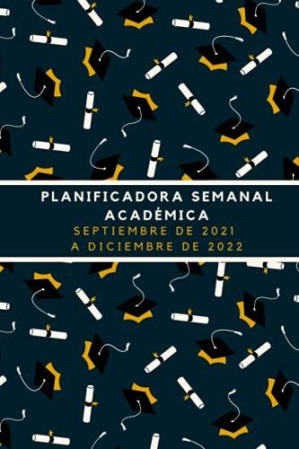 PLANIFICADORA SEMANAL ACADÉMICA SEPTIEMBRE DE 2021 A DICIEMBRE DE 2022: Planificador 1 día por 1 página 6X9 - español  16 meses de septiembre de ... y semanal , Organizador Calendario 21/22