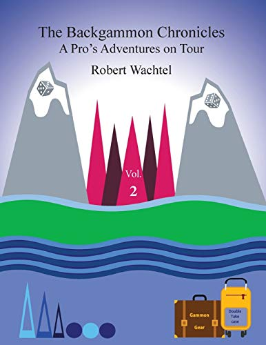 The Backgammon Chronicles: A Pro's Adventures on Tour Volume 2: A Pro's Adventures on Tour, Volume 2 of 2