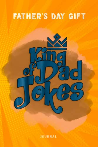 Fathers Day Gift Mens King Of Dad Jokes - Father's Day 2017 Journal: Funny Fathers Day Gifts From Son, Novelty Blank Lined Journal for Writing