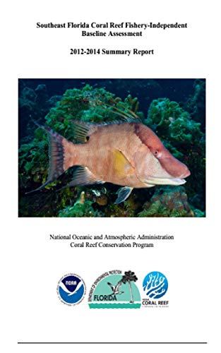 Southeast Florida Coral Reef Fishery-Independent Baseline Assessment 2012-2014 Summary Report (English Edition)