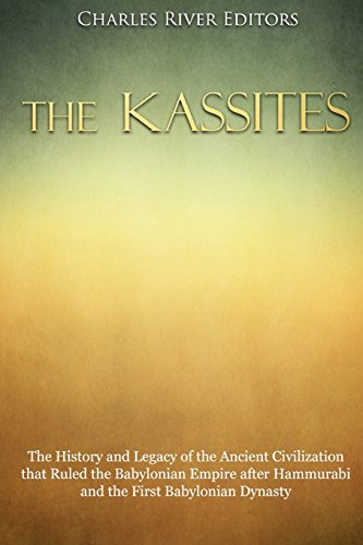 The Kassites: The History and Legacy of the Ancient Civilization that Ruled the Babylonian Empire after Hammurabi and the First Babylonian Dynasty