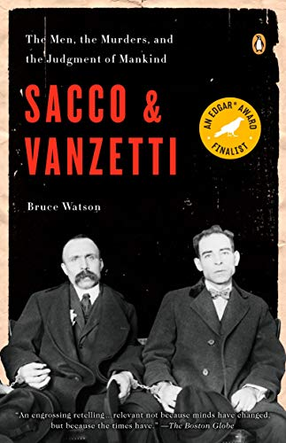 Compare Textbook Prices for Sacco and Vanzetti: The Men, the Murders, and the Judgment of Mankind Reprint Edition ISBN 9780143114284 by Watson, Bruce