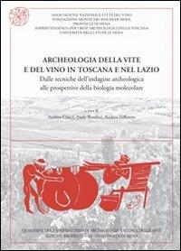 Archeologia della vite e del vino in Toscana e nel Lazio. Dalle tecniche dell'indagine archeologica alle prospettive della biologia molecolare. Con CD-ROM