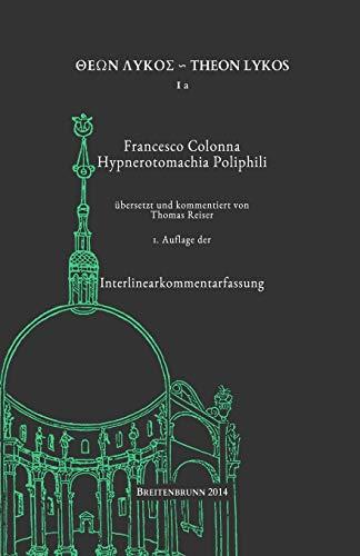Francesco Colonna: Hypnerotomachia Poliphili: Interlinearkommentarfassung (Theon Lykos, Band 1)